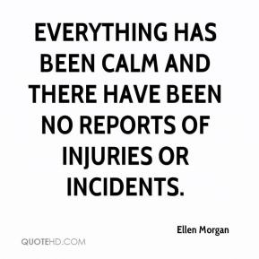 Ellen Morgan - Everything has been calm and there have been no reports of injuries or incidents.