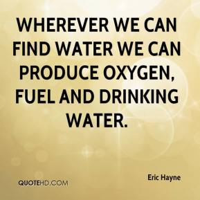 Eric Hayne - Wherever we can find water we can produce oxygen, fuel and drinking water.