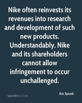 Eric Sprunk - Nike often reinvests its revenues into research and development of such new products. Understandably, Nike and its shareholders cannot allow infringement to occur unchallenged.