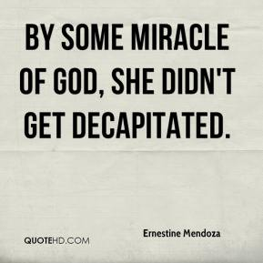 Ernestine Mendoza - By some miracle of God, she didn't get decapitated.