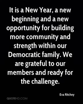 Eva Ritchey - It is a New Year, a new beginning and a new opportunity for building more community and strength within our Democratic family. We are grateful to our members and ready for the challenge.