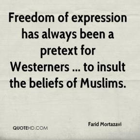 Farid Mortazavi - Freedom of expression has always been a pretext for Westerners ... to insult the beliefs of Muslims.