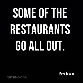 Faye Jacobs - Some of the restaurants go all out.