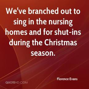 We've branched out to sing in the nursing homes and for shut-ins during the Christmas season.