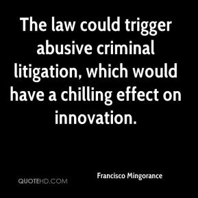 Francisco Mingorance - The law could trigger abusive criminal litigation, which would have a chilling effect on innovation.