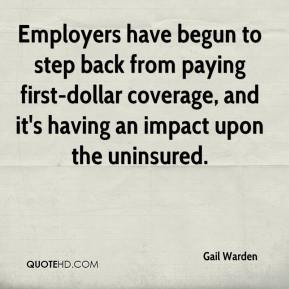 Gail Warden - Employers have begun to step back from paying first-dollar coverage, and it's having an impact upon the uninsured.