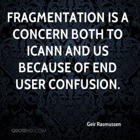 Geir Rasmussen - Fragmentation is a concern both to ICANN and us because of end user confusion.