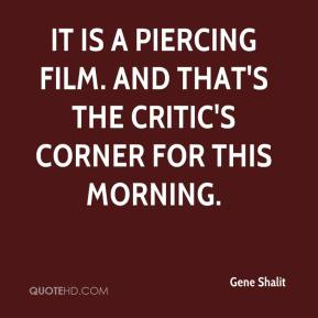 Gene Shalit - It is a piercing film. And that's the Critic's Corner for this morning.
