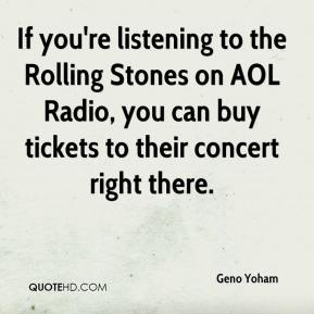 Geno Yoham - If you're listening to the Rolling Stones on AOL Radio, you can buy tickets to their concert right there.