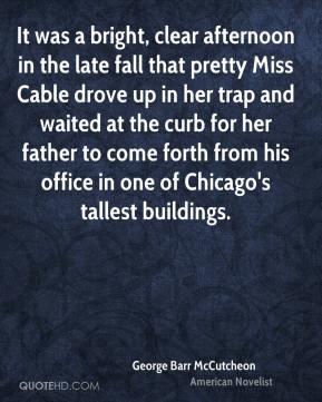 George Barr McCutcheon - It was a bright, clear afternoon in the late fall that pretty Miss Cable drove up in her trap and waited at the curb for her father to come forth from his office in one of Chicago's tallest buildings.