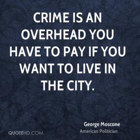 George Moscone - Crime is an overhead you have to pay if you want to live in the city.