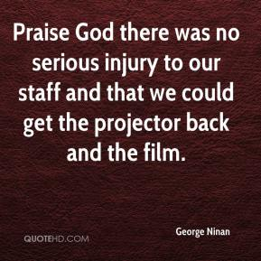 Praise God there was no serious injury to our staff and that we could get the projector back and the film.