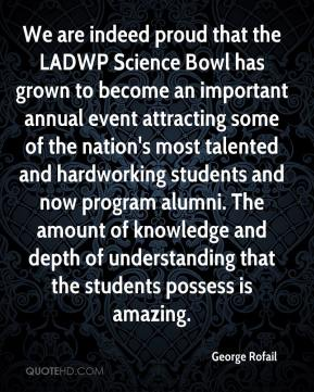 George Rofail - We are indeed proud that the LADWP Science Bowl has grown to become an important annual event attracting some of the nation's most talented and hardworking students and now program alumni. The amount of knowledge and depth of understanding that the students possess is amazing.