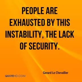 Gerard Le Chevallier - People are exhausted by this instability, the lack of security.