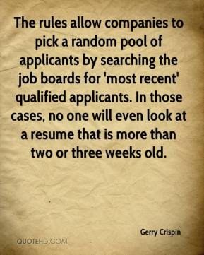 Gerry Crispin - The rules allow companies to pick a random pool of applicants by searching the job boards for 'most recent' qualified applicants. In those cases, no one will even look at a resume that is more than two or three weeks old.