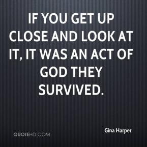 Gina Harper - If you get up close and look at it, it was an act of God they survived.