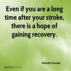 Gitendra Uswatte - Even if you are a long time after your stroke, there is a hope of gaining recovery.