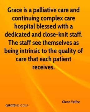 Glenn Yaffee - Grace is a palliative care and continuing complex care hospital blessed with a dedicated and close-knit staff. The staff see themselves as being intrinsic to the quality of care that each patient receives.