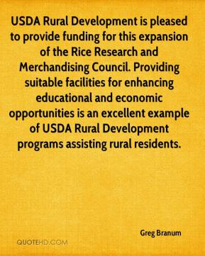 Greg Branum - USDA Rural Development is pleased to provide funding for this expansion of the Rice Research and Merchandising Council. Providing suitable facilities for enhancing educational and economic opportunities is an excellent example of USDA Rural Development programs assisting rural residents.