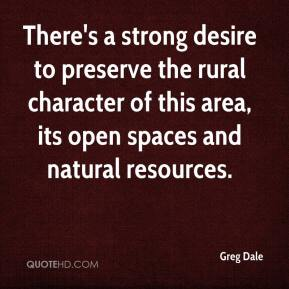 Greg Dale - There's a strong desire to preserve the rural character of this area, its open spaces and natural resources.
