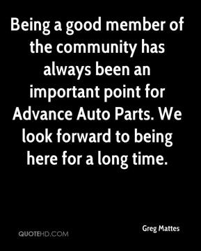 Greg Mattes - Being a good member of the community has always been an important point for Advance Auto Parts. We look forward to being here for a long time.