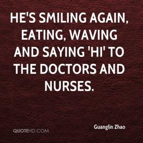 Guanglin Zhao - He's smiling again, eating, waving and saying 'hi' to the doctors and nurses.
