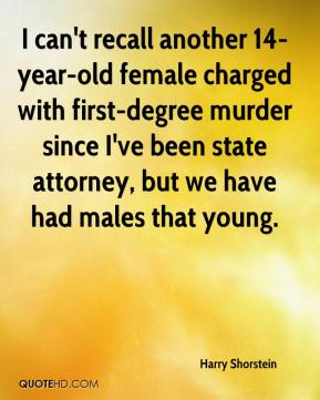 Harry Shorstein - I can't recall another 14-year-old female charged with first-degree murder since I've been state attorney, but we have had males that young.