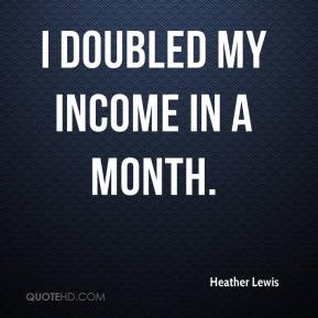 I doubled my income in a month.