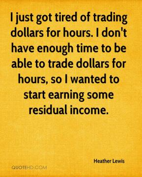 Heather Lewis - I just got tired of trading dollars for hours. I don't have enough time to be able to trade dollars for hours, so I wanted to start earning some residual income.
