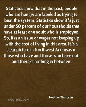 Heather Thordsen - Statistics show that in the past, people who are hungry are labeled as trying to beat the system. Statistics show it?s just under 50 percent of our households that have at least one adult who is employed. So, it?s an issue of wages not keeping up with the cost of living in this area. It?s a clear picture in Northwest Arkansas of those who have and those who have not, and there?s nothing in between.