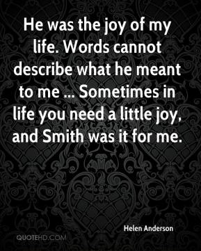 He was the joy of my life. Words cannot describe what he meant to me ... Sometimes in life you need a little joy, and Smith was it for me.