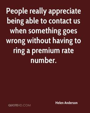 People really appreciate being able to contact us when something goes wrong without having to ring a premium rate number.