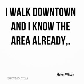 I walk Downtown and I know the area already.