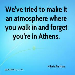 Hilarie Burhans - We've tried to make it an atmosphere where you walk in and forget you're in Athens.