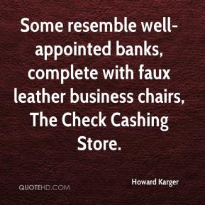 Howard Karger - Some resemble well-appointed banks, complete with faux leather business chairs, The Check Cashing Store.