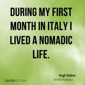 Hugh Dalton - During my first month in Italy I lived a nomadic life.