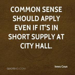 Innes Coun - Common sense should apply even if it's in short supply at City Hall.