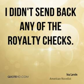 Ira Levin - I didn't send back any of the royalty checks.