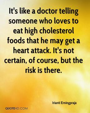 Irianti Erningpraja - It's like a doctor telling someone who loves to eat high cholesterol foods that he may get a heart attack. It's not certain, of course, but the risk is there.