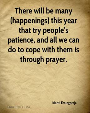 Irianti Erningpraja - There will be many (happenings) this year that try people's patience, and all we can do to cope with them is through prayer.