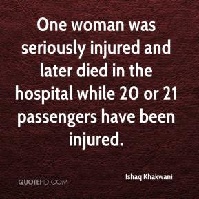 Ishaq Khakwani - One woman was seriously injured and later died in the hospital while 20 or 21 passengers have been injured.