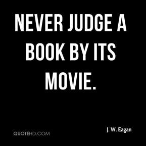 J. W. Eagan - Never judge a book by its movie.