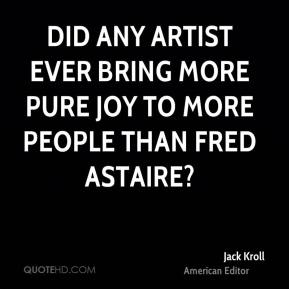 Jack Kroll - Did any artist ever bring more pure joy to more people than Fred Astaire?