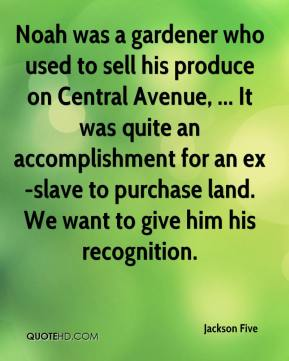 Noah was a gardener who used to sell his produce on Central Avenue, ... It was quite an accomplishment for an ex-slave to purchase land. We want to give him his recognition.