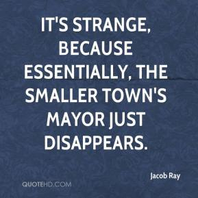 Jacob Ray - It's strange, because essentially, the smaller town's mayor just disappears.