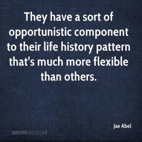They have a sort of opportunistic component to their life history pattern that's much more flexible than others.