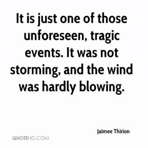 Jaimee Thirion - It is just one of those unforeseen, tragic events. It was not storming, and the wind was hardly blowing.