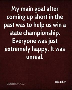 Jake Liber - My main goal after coming up short in the past was to help us win a state championship. Everyone was just extremely happy. It was unreal.