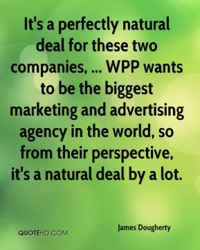 James Dougherty - It's a perfectly natural deal for these two companies, ... WPP wants to be the biggest marketing and advertising agency in the world, so from their perspective, it's a natural deal by a lot.