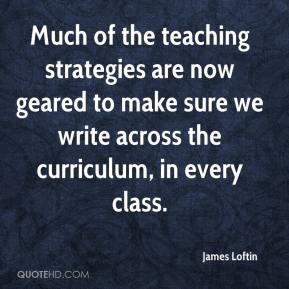 James Loftin - Much of the teaching strategies are now geared to make sure we write across the curriculum, in every class.